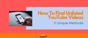 how to find unlisted videos on YouTube