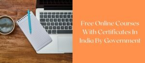 free online courses with certificates by government in india
