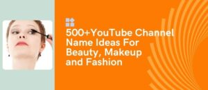 youtube channel name ideas for beauty makeup and fahion
