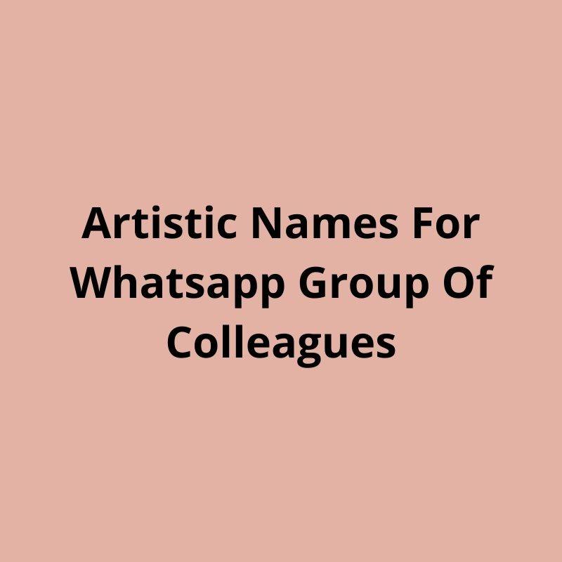 artistic names for whatsapp group of colleagues