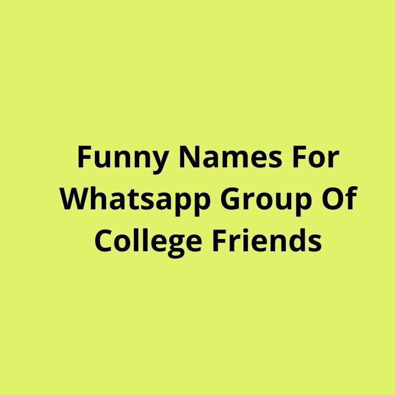 funny names for whatsapp group of college friends