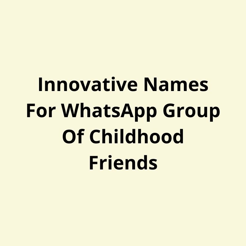 innovative names for whatsapp group of childhood friends
