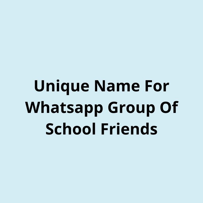 unique name for whatsapp group of school friends